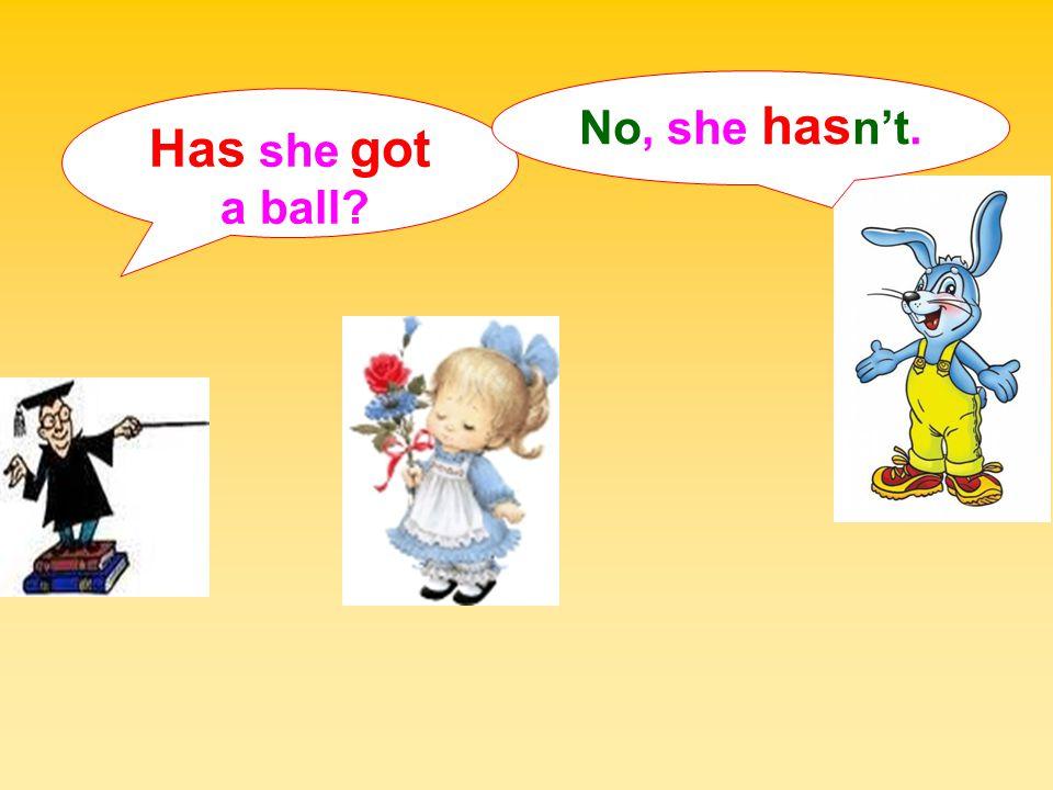 No, she hasn't. Has she got a ball