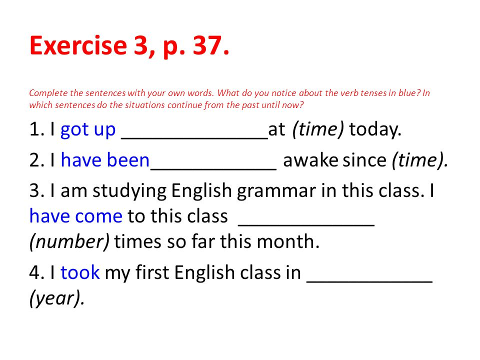 Exercise 3, p. 37. 1. I got up ______________at (time) today.