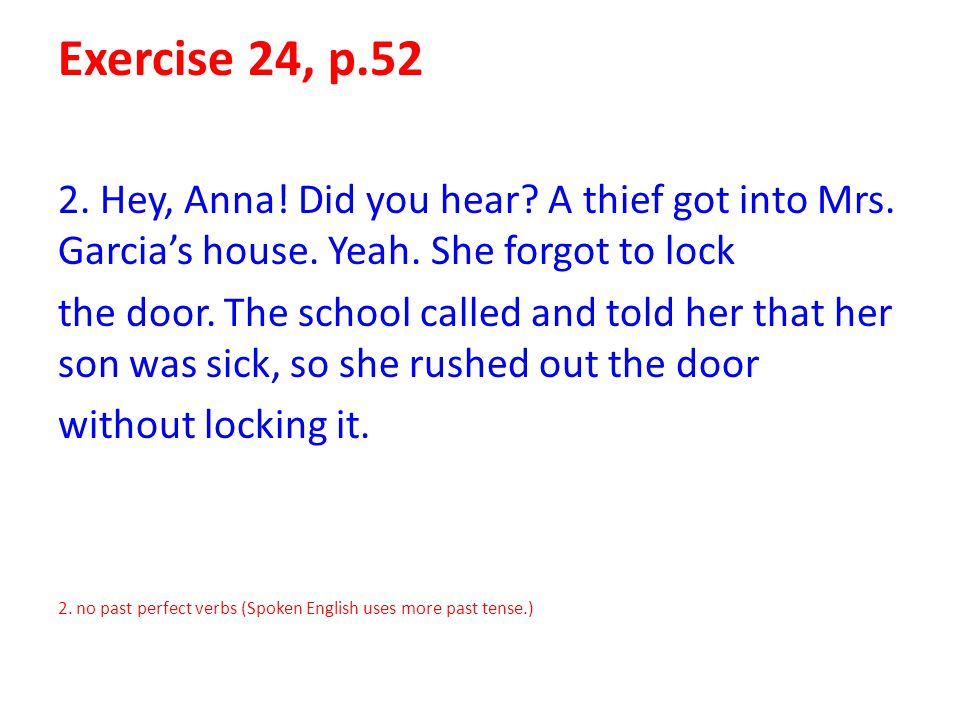 Exercise 24, p.52 2. Hey, Anna! Did you hear A thief got into Mrs. Garcia's house. Yeah. She forgot to lock.