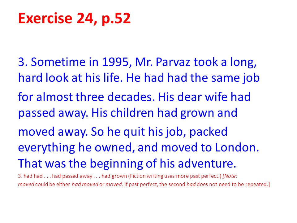 Exercise 24, p.52 3. Sometime in 1995, Mr. Parvaz took a long, hard look at his life. He had had the same job.