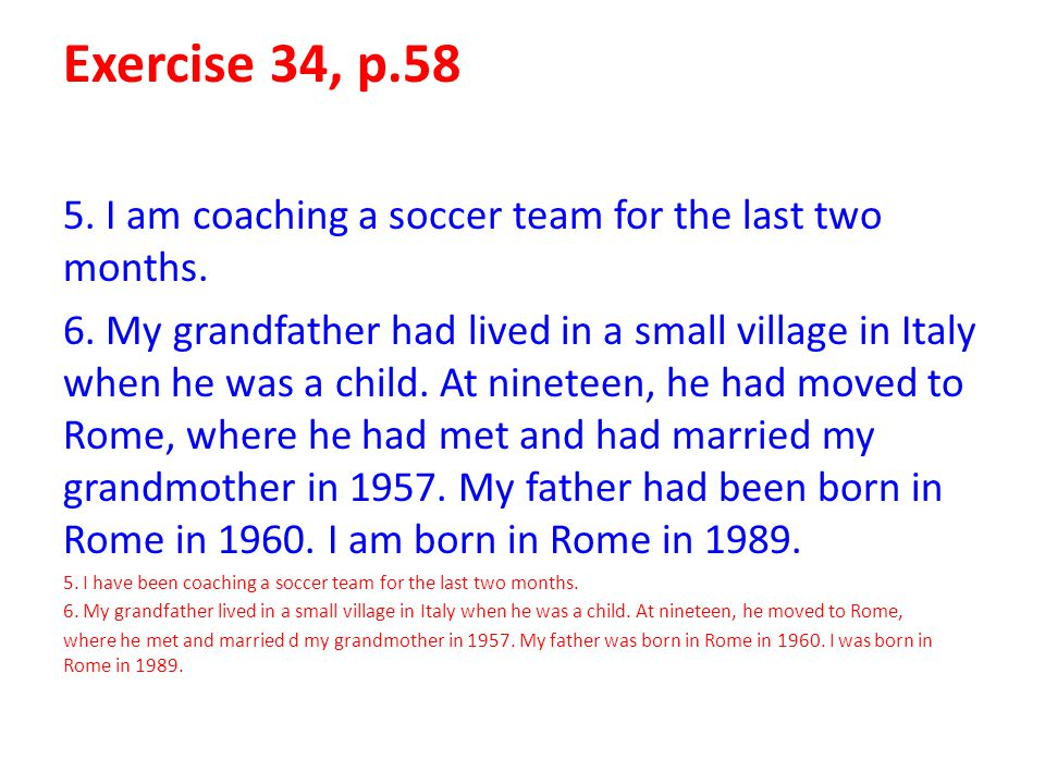 Exercise 34, p.58 5. I am coaching a soccer team for the last two months.