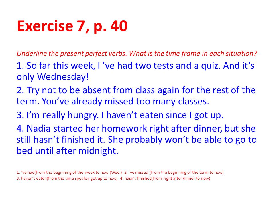 Exercise 7, p. 40 Underline the present perfect verbs. What is the time frame in each situation