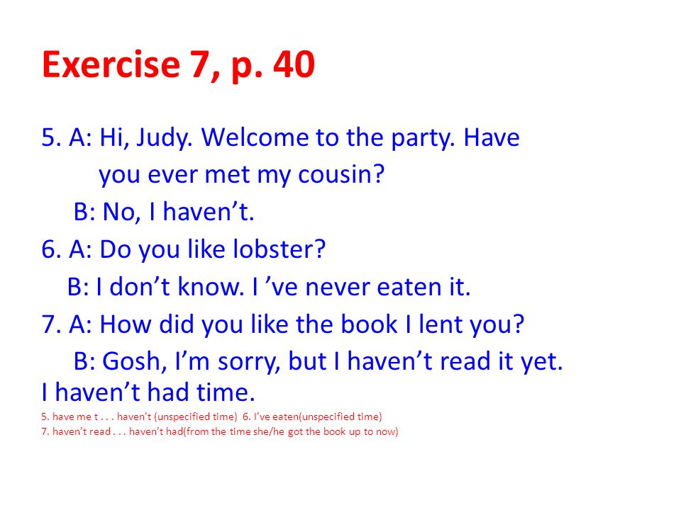 Exercise 7, p. 40 5. A: Hi, Judy. Welcome to the party. Have