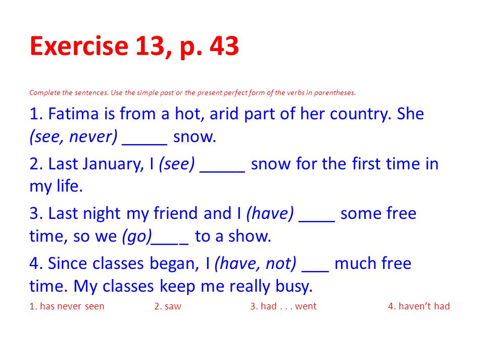 Exercise 13, p. 43 Complete the sentences. Use the simple past or the present perfect form of the verbs in parentheses.