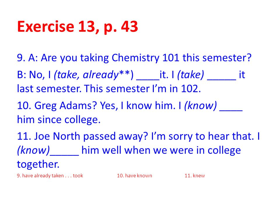 Exercise 13, p. 43 9. A: Are you taking Chemistry 101 this semester