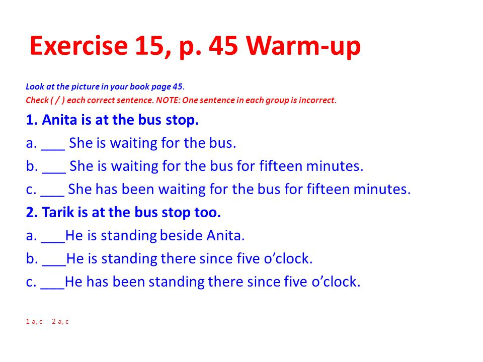Exercise 15, p. 45 Warm-up 1. Anita is at the bus stop.