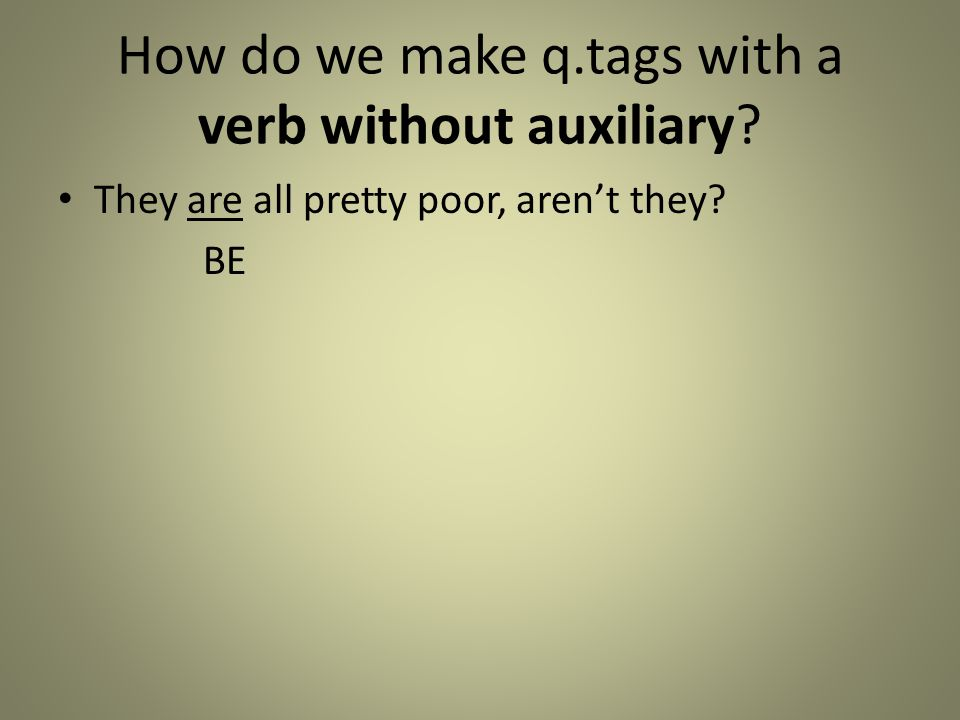 How do we make q.tags with a verb without auxiliary