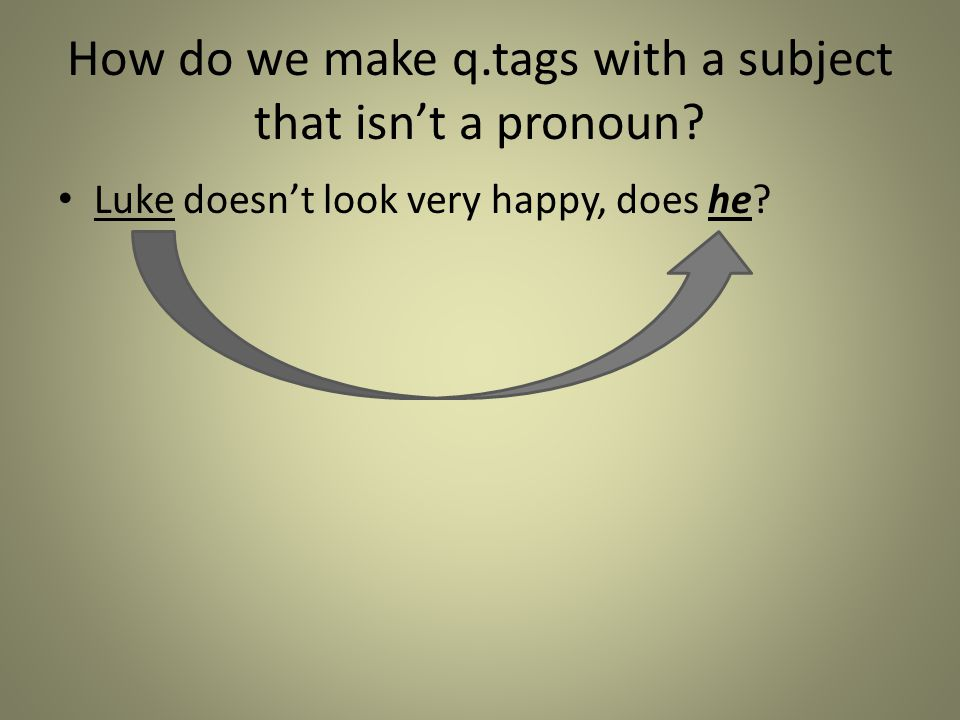 How do we make q.tags with a subject that isn't a pronoun