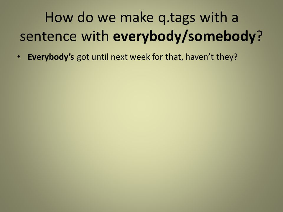 How do we make q.tags with a sentence with everybody/somebody