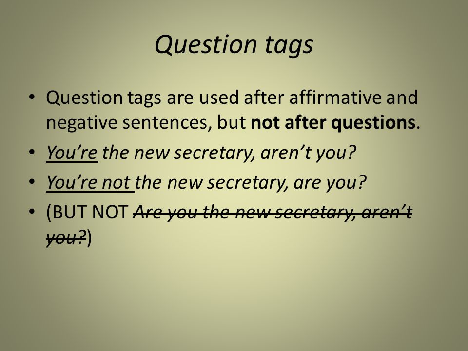 Question tags Question tags are used after affirmative and negative sentences, but not after questions.
