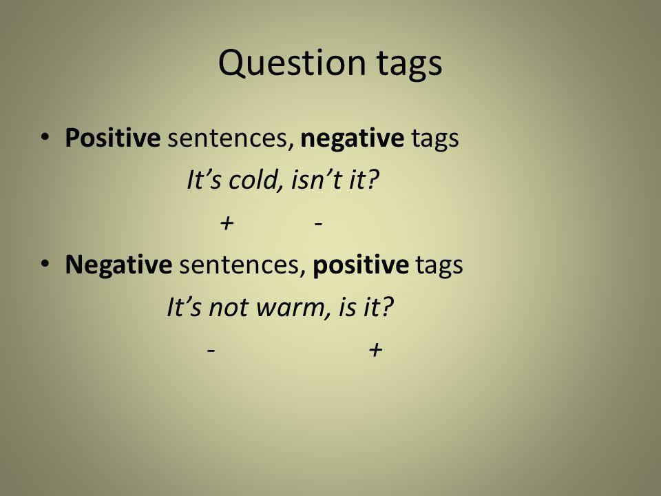 Question tags Positive sentences, negative tags It's cold, isn't it
