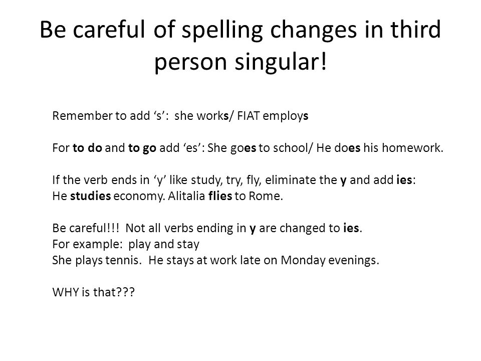Be careful of spelling changes in third person singular!