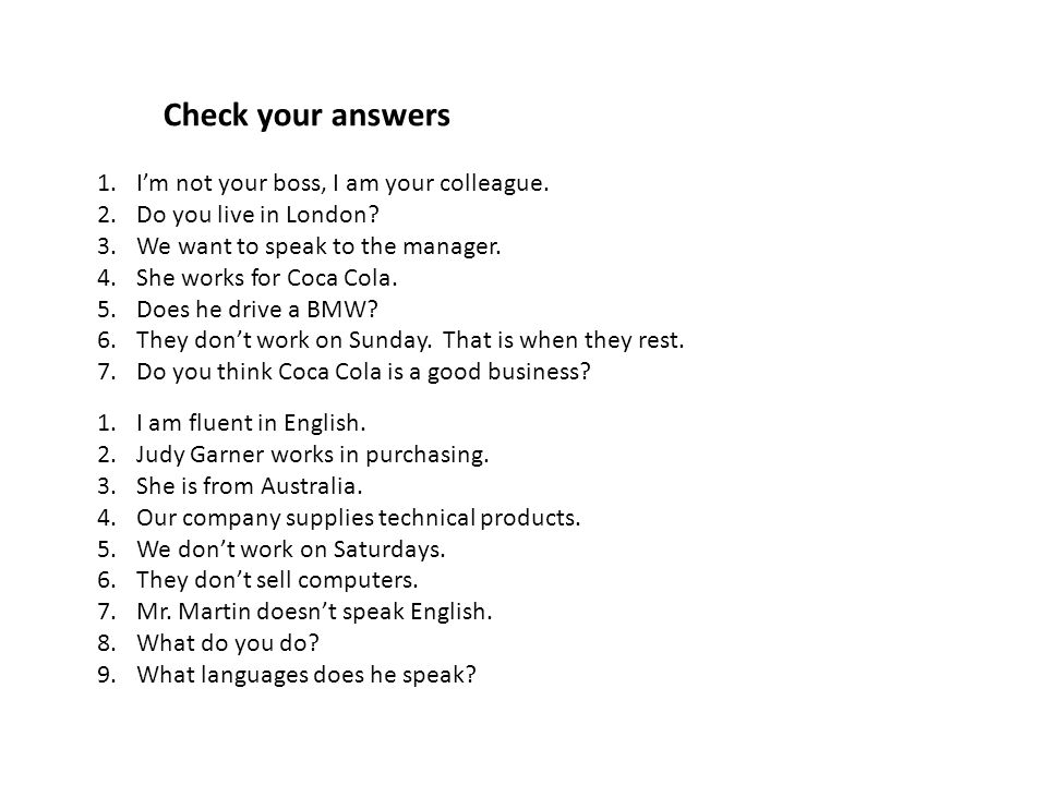 Check your answers I'm not your boss, I am your colleague.