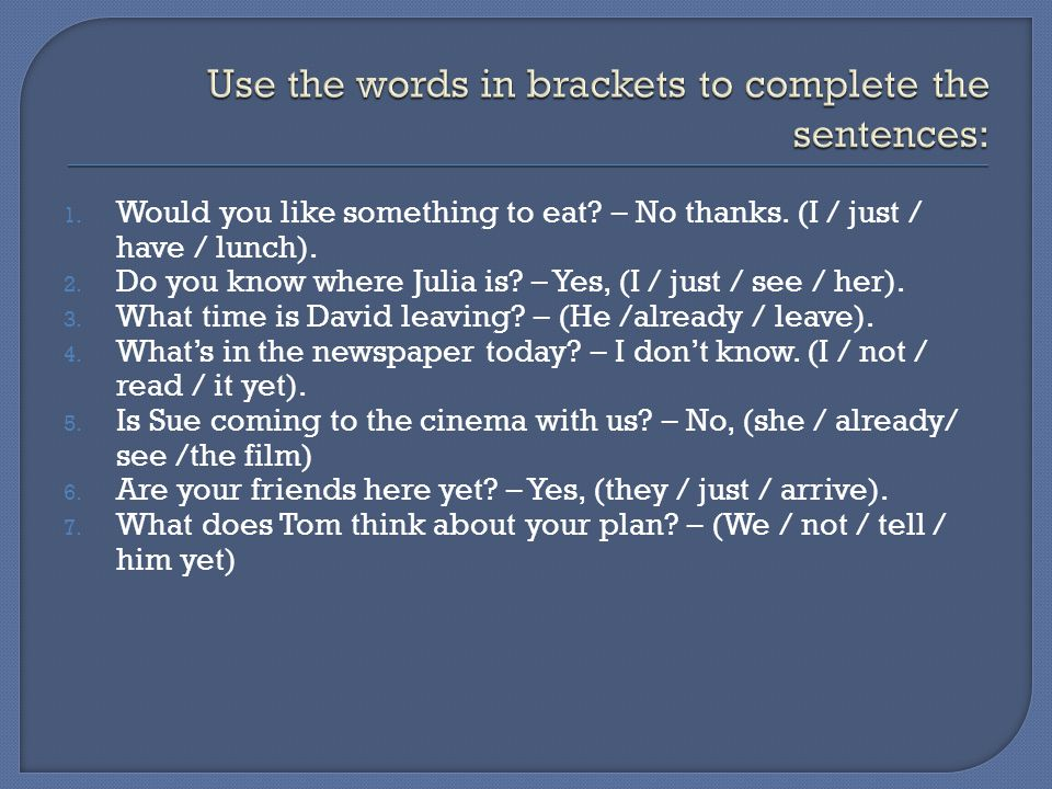 Use the words in brackets to complete the sentences: