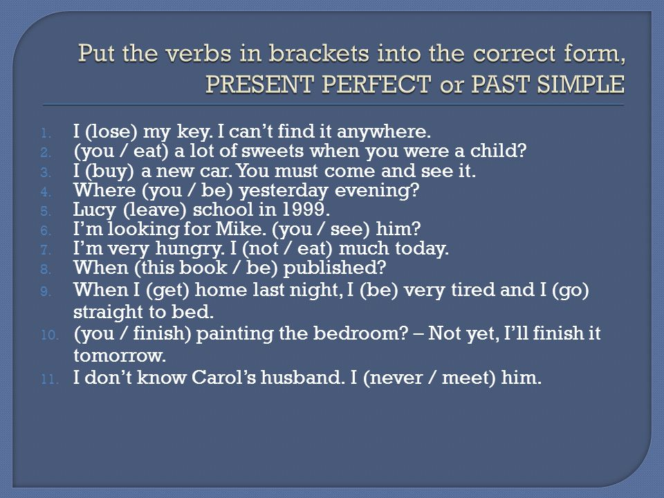 Put the verbs in brackets into the correct form, PRESENT PERFECT or PAST SIMPLE