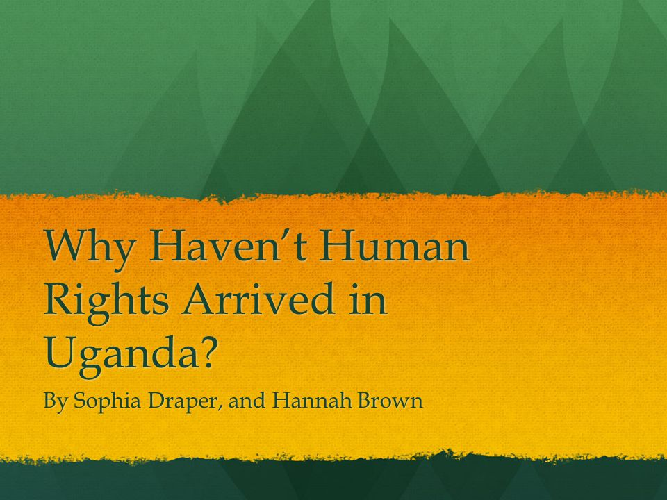 Why Haven't Human Rights Arrived in Uganda
