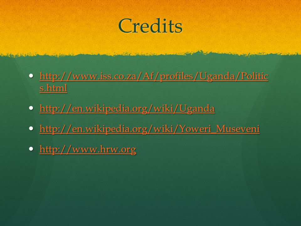 Credits http://www.iss.co.za/Af/profiles/Uganda/Politic s.html