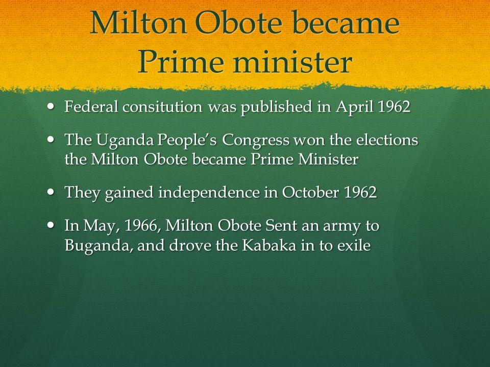 Milton Obote became Prime minister