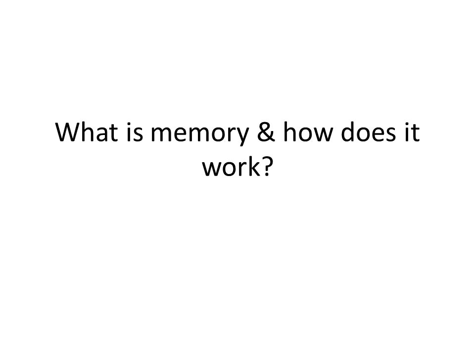 What is memory & how does it work