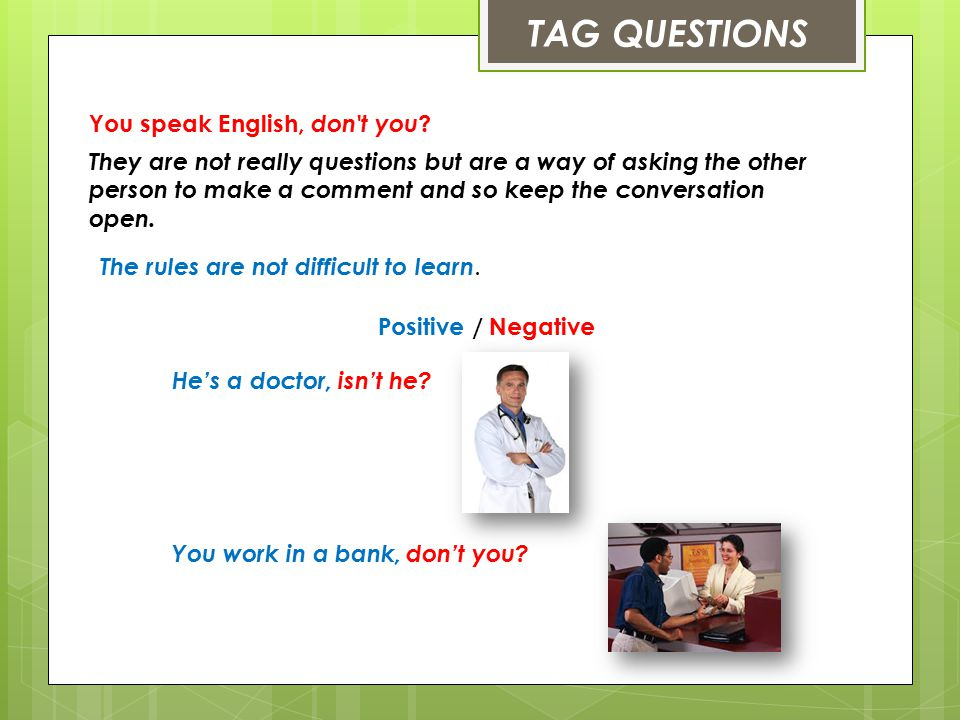 TAG QUESTIONS You speak English, don t you