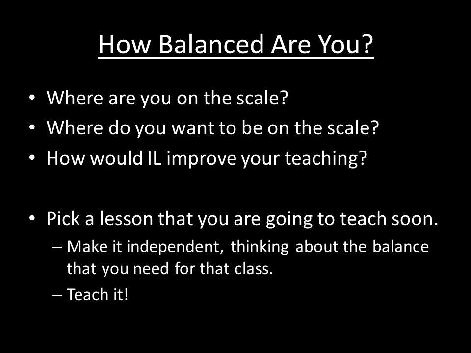 How Balanced Are You Where are you on the scale