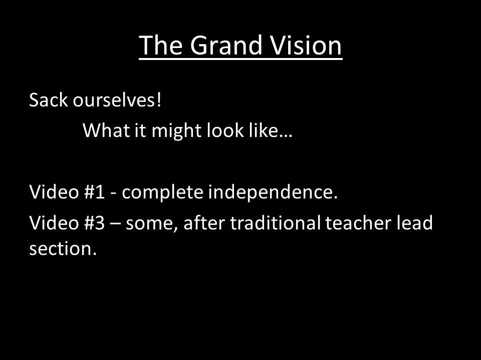 The Grand Vision Sack ourselves. What it might look like… Video #1 - complete independence.
