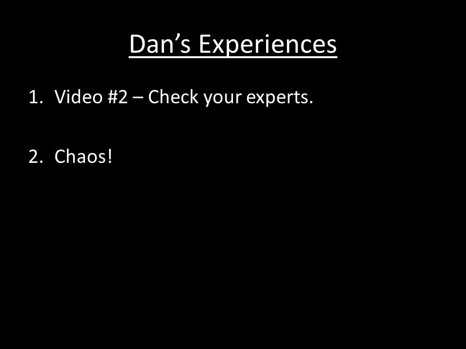 Dan's Experiences Video #2 – Check your experts. Chaos!