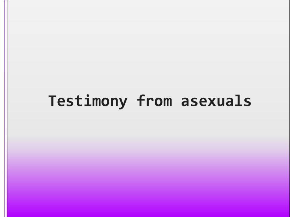 Testimony from asexuals