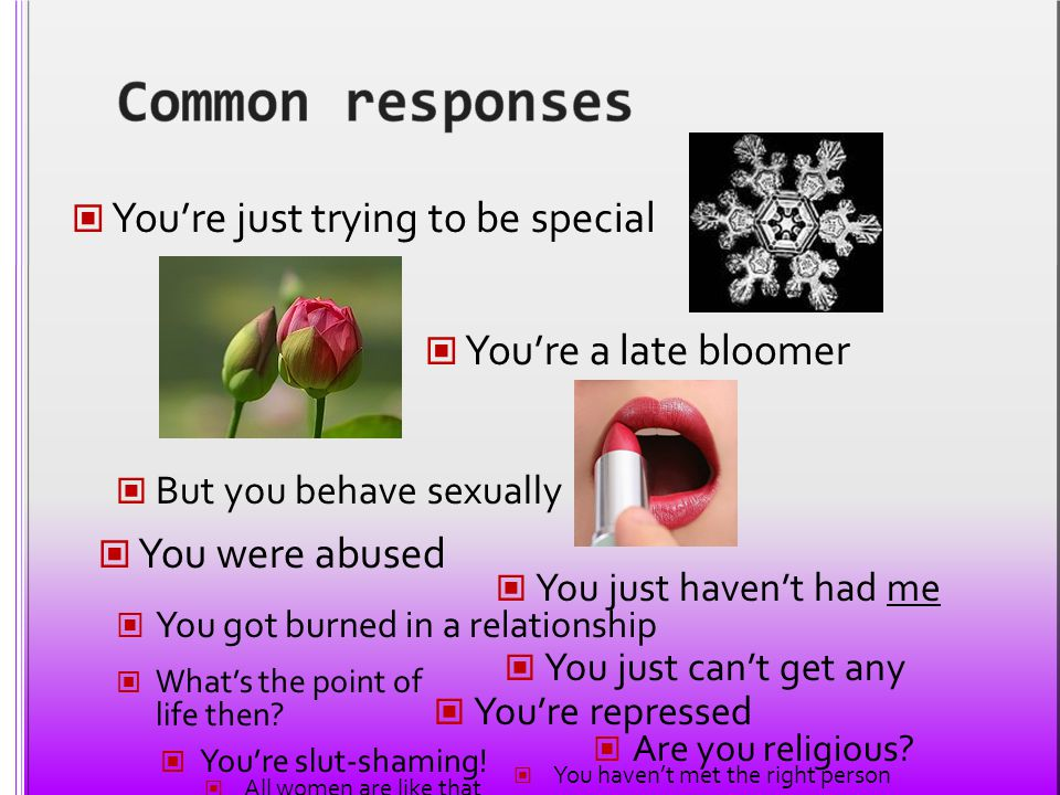 Common responses You're just trying to be special