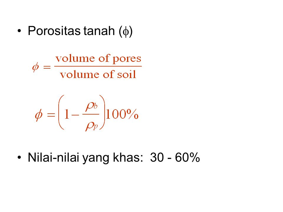 Porositas tanah () Nilai-nilai yang khas: 30 - 60%