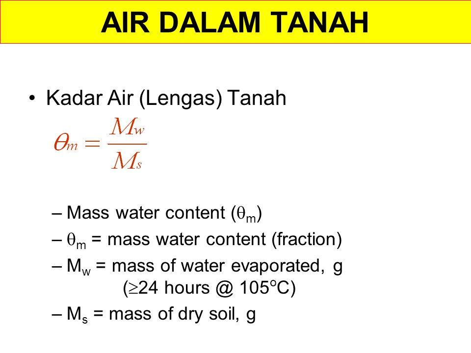 AIR DALAM TANAH Kadar Air (Lengas) Tanah Mass water content (m)
