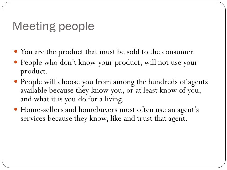 Meeting people You are the product that must be sold to the consumer.