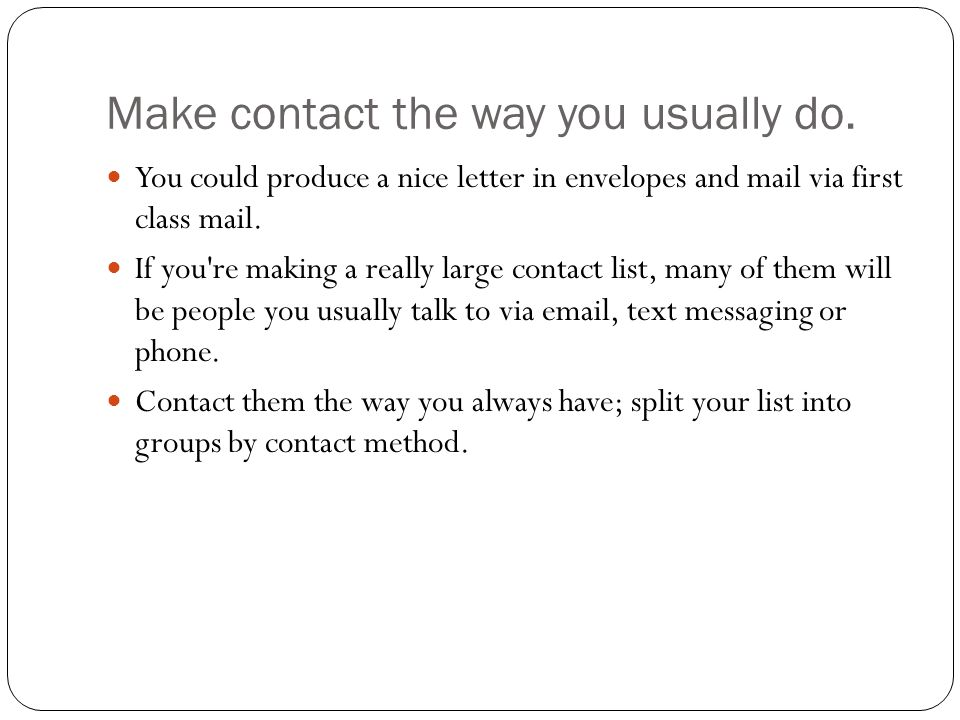 Make contact the way you usually do.