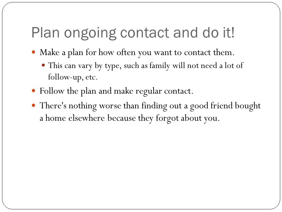 Plan ongoing contact and do it!