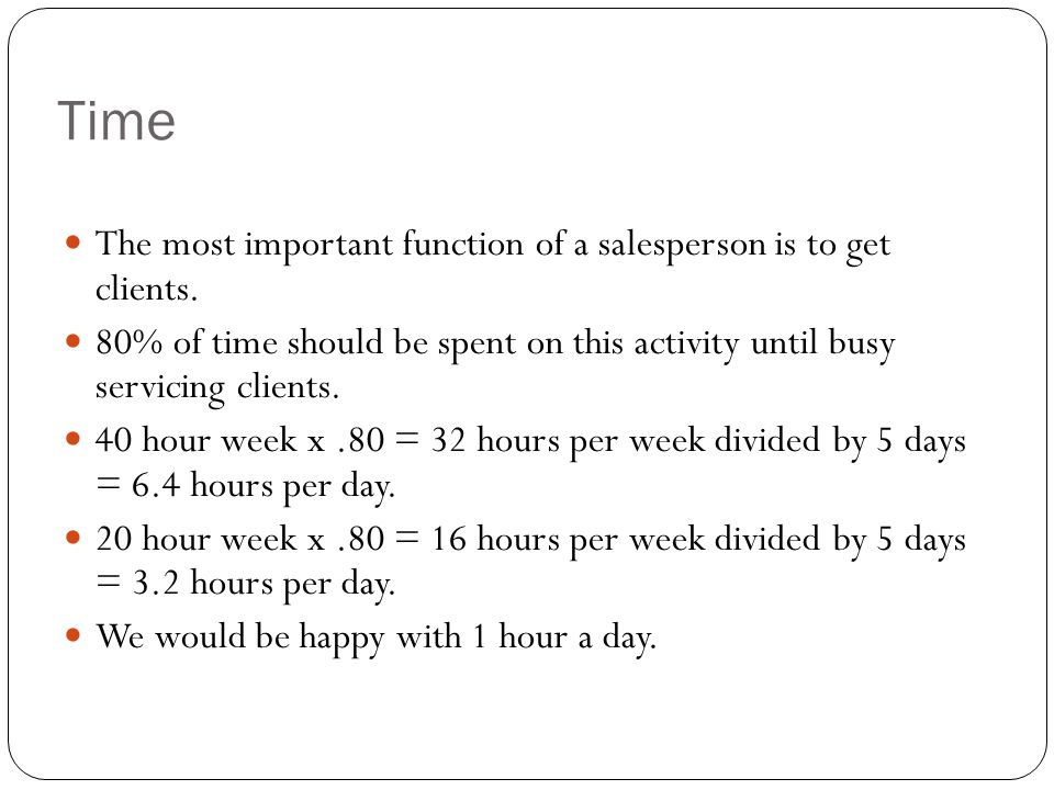 Time The most important function of a salesperson is to get clients.