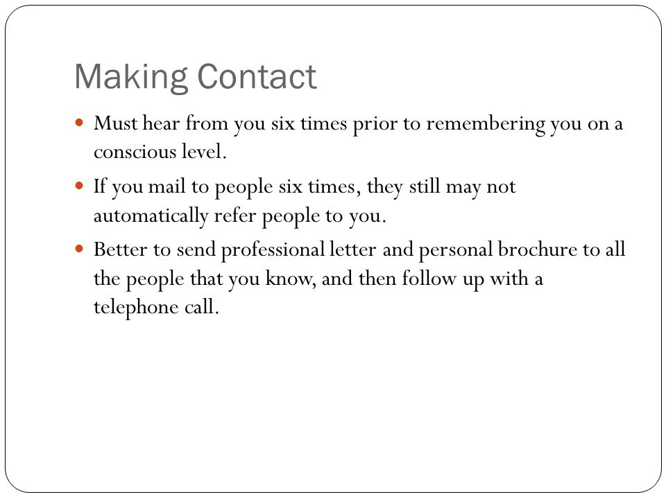 Making Contact Must hear from you six times prior to remembering you on a conscious level.
