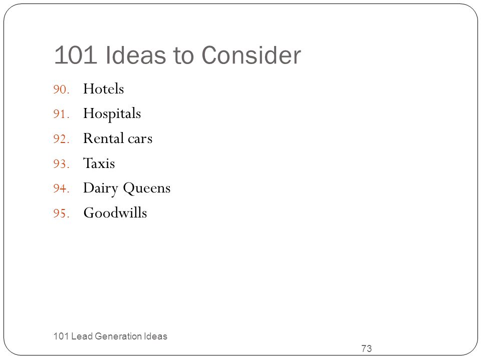 101 Ideas to Consider Hotels Hospitals Rental cars Taxis Dairy Queens