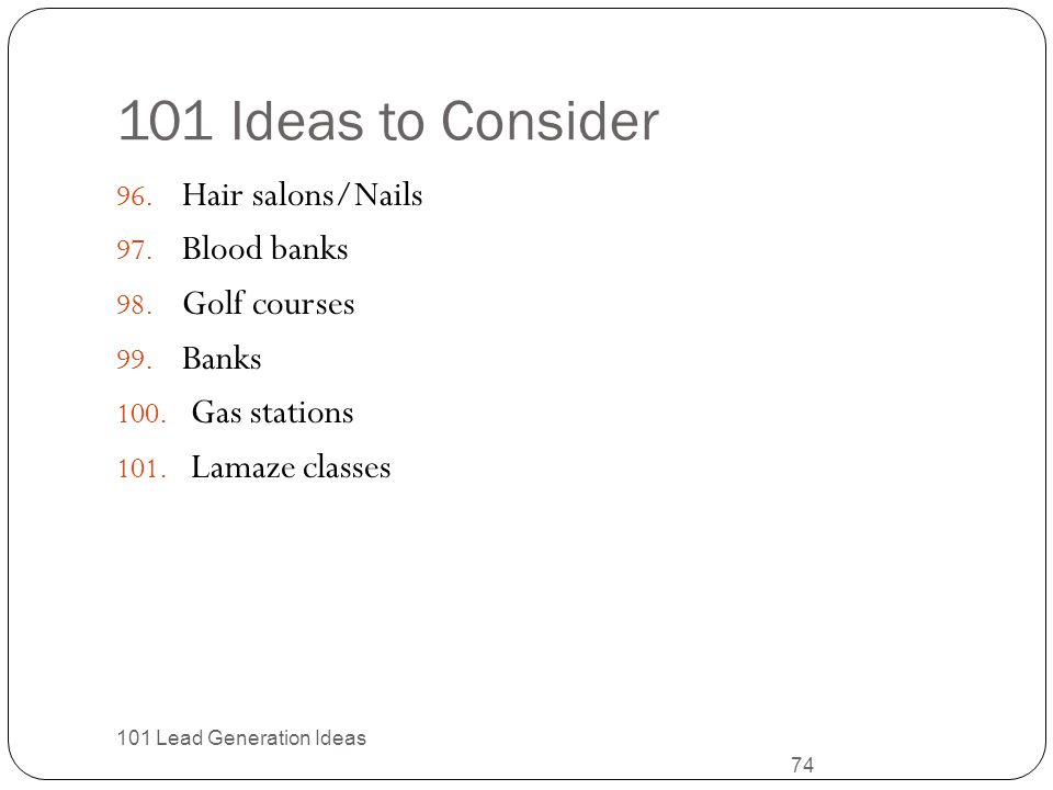 101 Ideas to Consider Hair salons/Nails Blood banks Golf courses Banks