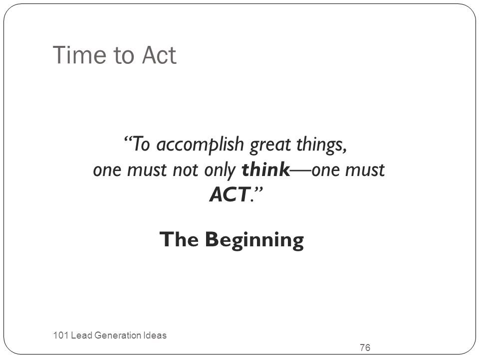 Time to Act To accomplish great things,
