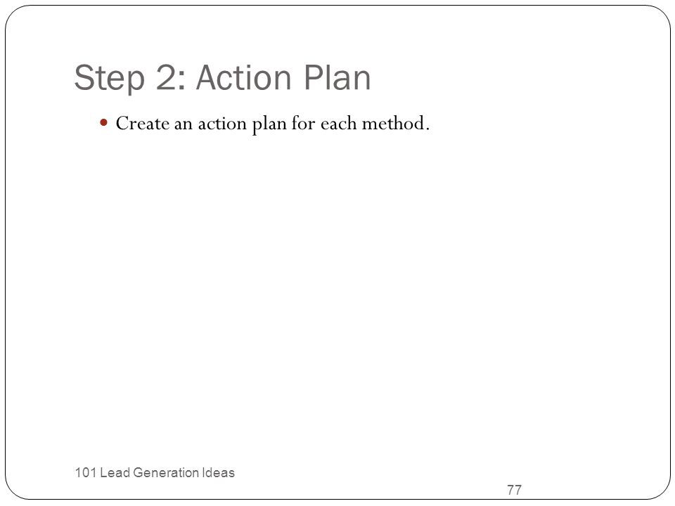 Step 2: Action Plan Create an action plan for each method.