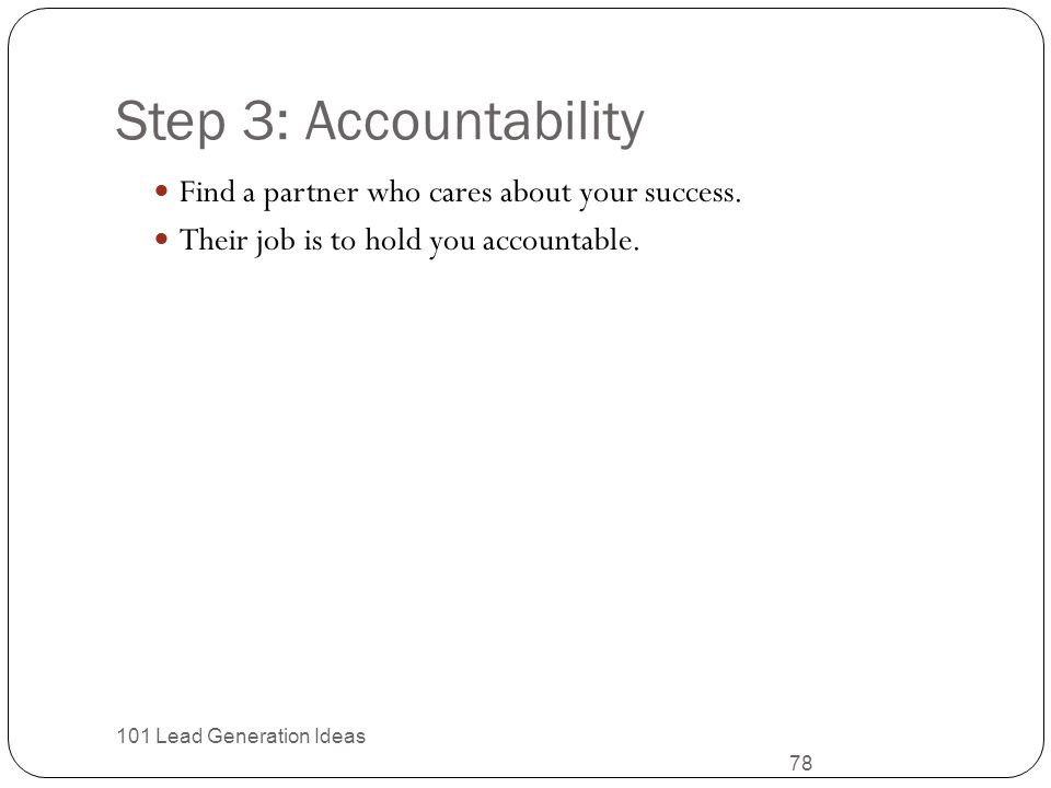 Step 3: Accountability Find a partner who cares about your success.