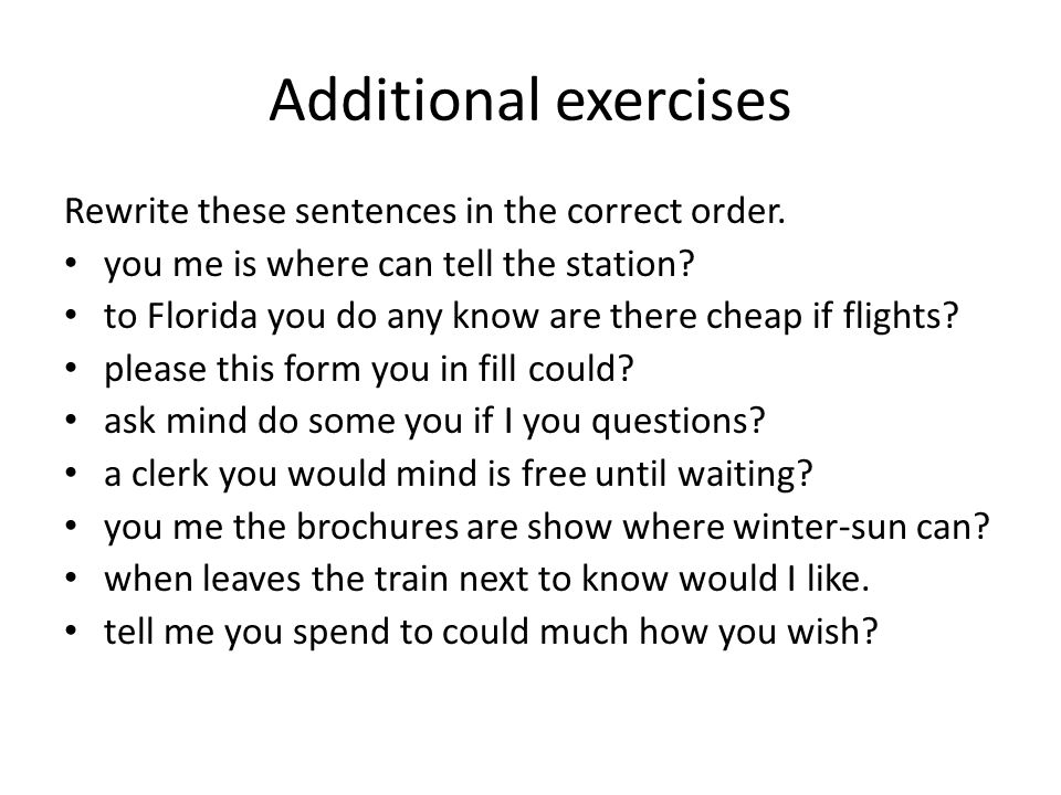 Additional exercises Rewrite these sentences in the correct order.