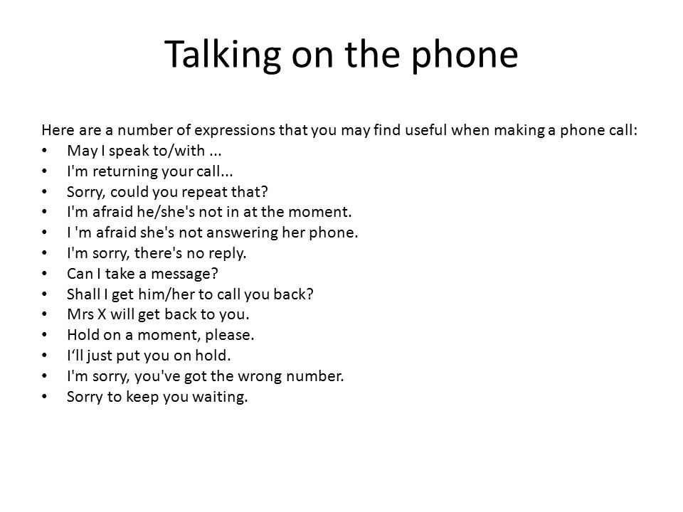Talking on the phone Here are a number of expressions that you may find useful when making a phone call:
