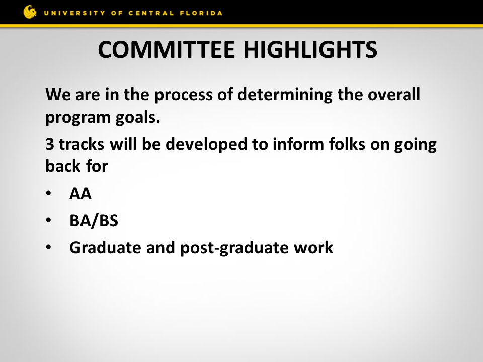 Committee highlights We are in the process of determining the overall program goals. 3 tracks will be developed to inform folks on going back for.