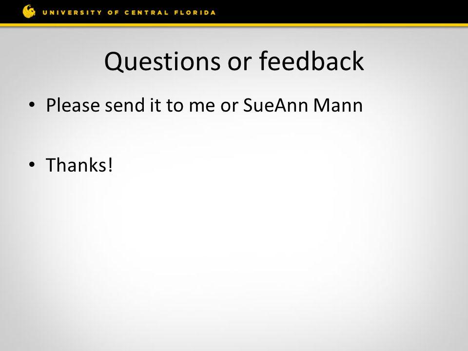 Questions or feedback Please send it to me or SueAnn Mann Thanks!