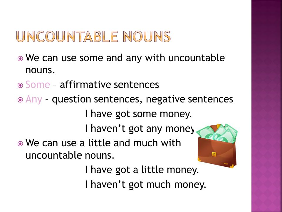 Uncountable nouns We can use some and any with uncountable nouns.