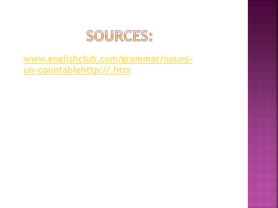 Sources: www.englishclub.com/grammar/nouns-un-countablehttp://.htm