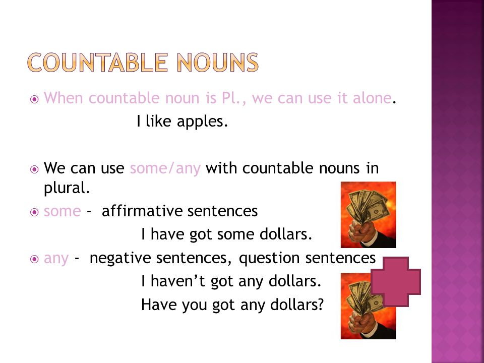 Countable nouns When countable noun is Pl., we can use it alone.