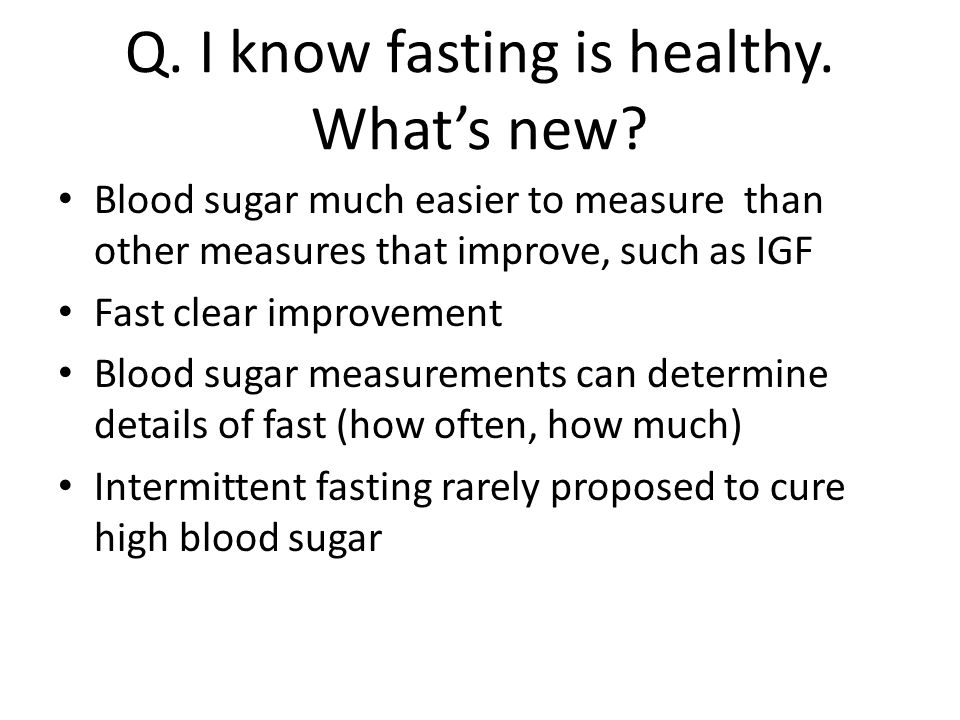 Q. I know fasting is healthy. What's new