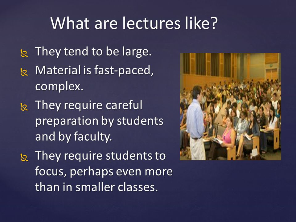 What are lectures like They tend to be large.
